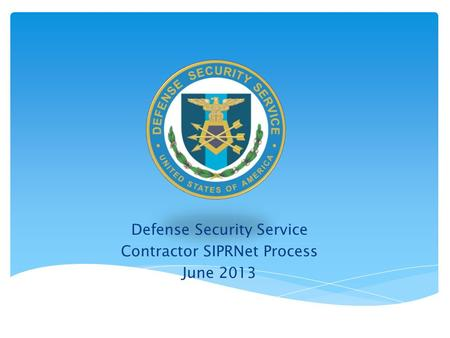 Defense Security Service Contractor SIPRNet Process June 2013