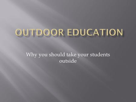 Why you should take your students outside. An outdoor education project connected to Vergennes Union High School in Vermont. Sponsored by the Willowell.