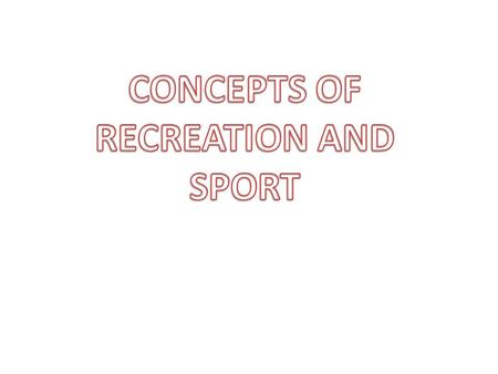 What exactly are the following concepts? PLAY RECREATION LEISURE PHYSICAL EDUCATION OUTDOOR EDUCATION SPORT.