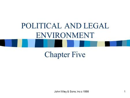 John Wiley & Sons, Inc c 19981 POLITICAL AND LEGAL ENVIRONMENT Chapter Five.