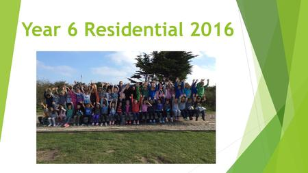 Year 6 Residential 2016. The purpose of the week  The residential trip is one of the highlights of the year  Building confidence  A sense of achievement.