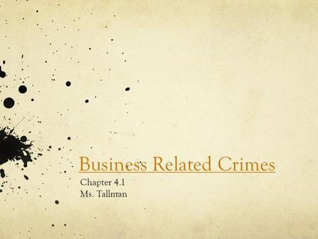 "Business Related Crimes Chapter 4.1 Ms. Tallman. Larceny Commonly known as ""theft"" The wrongful taking of money or personal property belonging to someone."