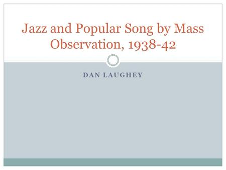 DAN LAUGHEY Jazz and Popular Song by Mass Observation, 1938-42.