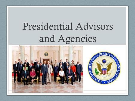 Presidential Advisors and Agencies