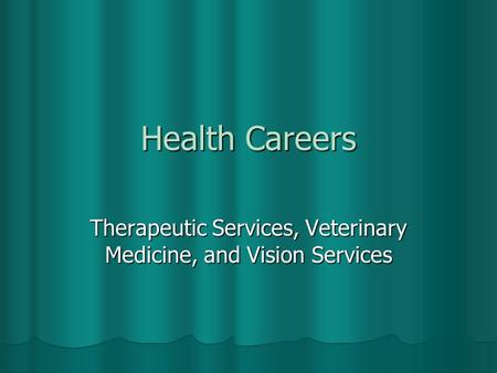 Health Careers Therapeutic Services, Veterinary Medicine, and Vision Services.