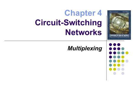 Chapter 4 Circuit-Switching Networks Multiplexing.