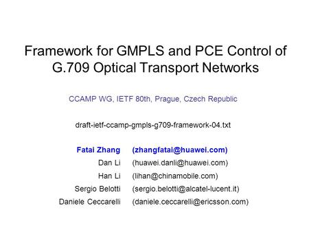 CCAMP WG, IETF 80th, Prague, Czech Republic draft-ietf-ccamp-gmpls-g709-framework-04.txt Framework for GMPLS and PCE Control of G.709 Optical Transport.