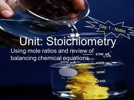 Unit: Stoichiometry Using mole ratios and review of balancing chemical equations Day 1 - Notes.