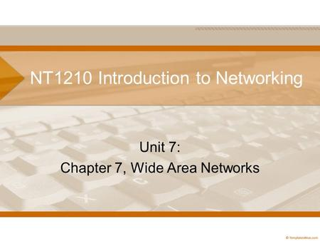 NT1210 Introduction to Networking Unit 7: Chapter 7, Wide Area Networks.