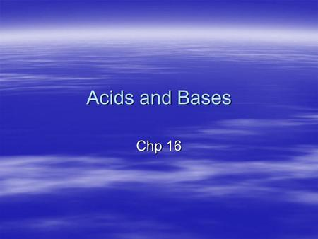 Acids and Bases Chp 16. Old Definitions  Classic –Acids taste sour –Bases taste bitter  Arrhenius model –Acids produce hydronium ions (H 3 O + ) in.