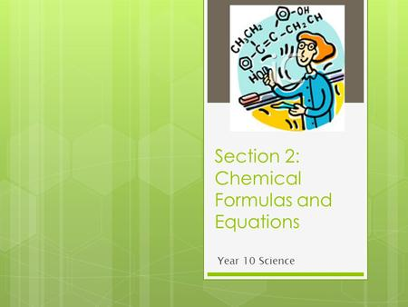 Section 2: Chemical Formulas and Equations Year 10 Science.