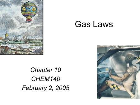 Gas Laws Chapter 10 CHEM140 February 2, 2005. Elements that exist as gases at 25 0 C and 1 atmosphere.