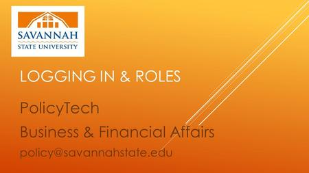 LOGGING IN & ROLES PolicyTech Business & Financial Affairs