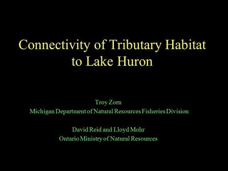 Connectivity of Tributary Habitat to Lake Huron Troy Zorn Michigan Department of Natural Resources Fisheries Division David Reid and Lloyd Mohr Ontario.