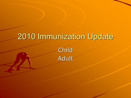 2010 Immunization Update ChildAdult. 2010 Updates Child Combination vaccines Polio Hepatitis A Re-vaccination with meningococcal HPVAdult HPV-2 types-males.