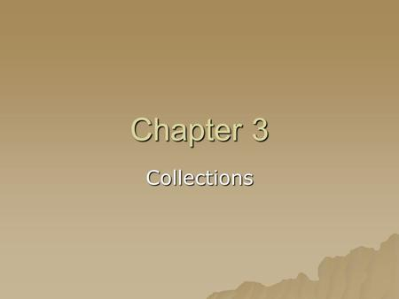 Chapter 3 Collections. Objectives  Define the concepts and terminology related to collections  Explore the basic structures of the Java Collections.