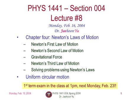 Monday, Feb. 16, 2004PHYS 1441-004, Spring 2004 Dr. Jaehoon Yu 1 PHYS 1441 – Section 004 Lecture #8 Monday, Feb. 16, 2004 Dr. Jaehoon Yu Chapter four:
