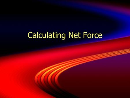 Calculating Net Force. When calculating force, remember, force has direction.
