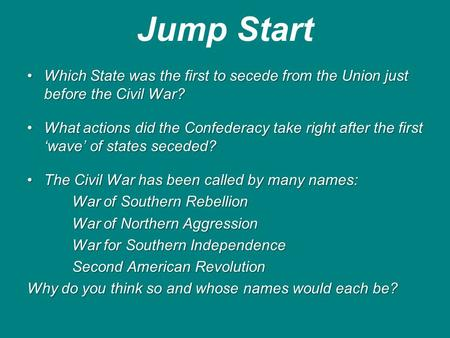 Jump Start Which State was the first to secede from the Union just before the Civil War?Which State was the first to secede from the Union just before.