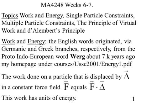MA4248 Weeks 6-7. Topics Work and Energy, Single Particle Constraints, Multiple Particle Constraints, The Principle of Virtual Work and d'Alembert's Principle.