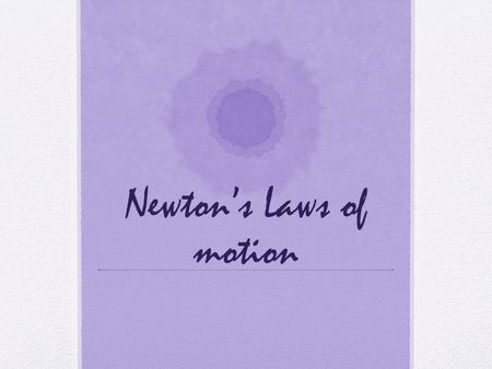 Newton's Laws of motion. Forces We have talked about different forces before but haven't examined them in depth. A force is a push or a pull on an object.