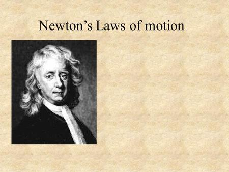 Newton's Laws of motion. Aristotle - Science by observation. Moving objects Galileo - Science by experiment. Rate of fall Moving objects.