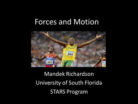 Forces and Motion Mandek Richardson University of South Florida STARS Program.