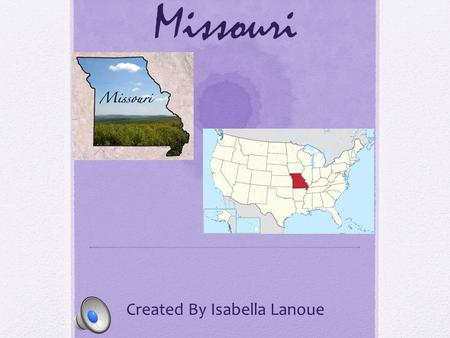 Missouri Created By Isabella Lanoue Geographer Capital :Jefferson City Region: Midwest Major Cities: St. Louis, Kansas City, Springfield Major Rivers.