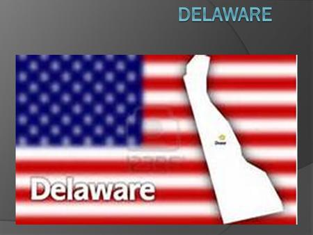 First State  Delaware's nickname is First State.