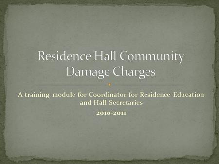 A training module for Coordinator for Residence Education and Hall Secretaries 2010-2011.