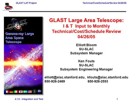 GLAST LAT Project Technical/Cost/Schedule Review 04/26/05 4.1.9 - Integration and Test 1 GLAST Large Area Telescope: I & T Input to Monthly Technical/Cost/Schedule.