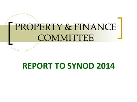 PROPERTY & FINANCE COMMITTEE REPORT TO SYNOD 2014.
