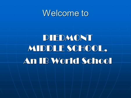 Welcome to PIEDMONT MIDDLE SCHOOL, An IB World School.