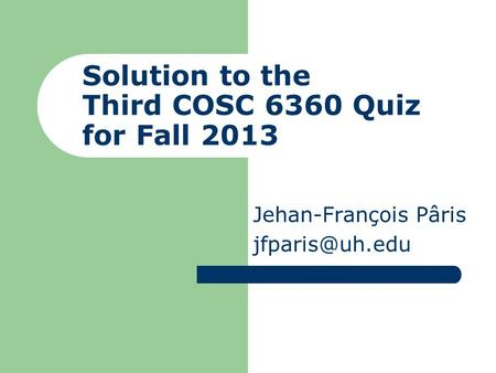 Solution to the Third COSC 6360 Quiz for Fall 2013 Jehan-François Pâris
