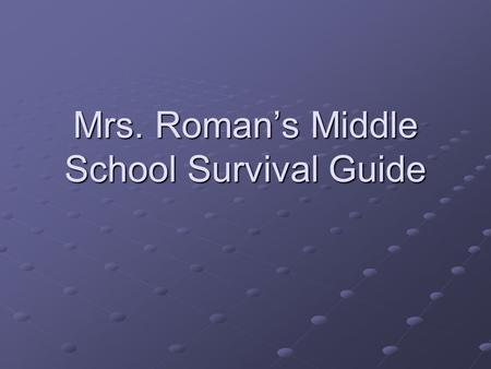 Mrs. Roman's Middle School Survival Guide Homework Doing your homework in middle school is very important. You may have homework every night. Even though.