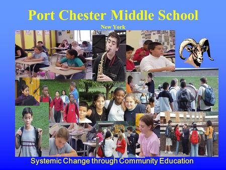 Port Chester Middle School New York Systemic Change through Community Education.