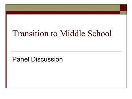 Transition to Middle School Panel Discussion. Panel  Shane Frank, Principal, Colina  Kim Stephenson, Asst. Principal, Colina  Antonio Castro, Principal,
