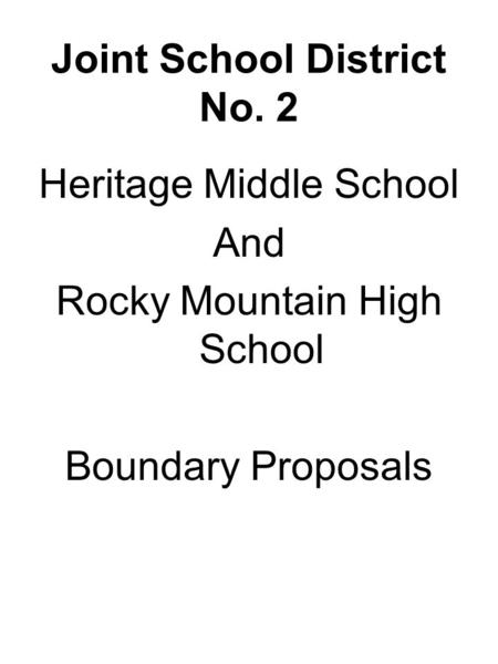 Joint School District No. 2 Heritage Middle School And Rocky Mountain High School Boundary Proposals.