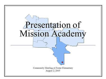 Presentation of Mission Academy Community Meeting at Foster Elementary August 2, 2005.