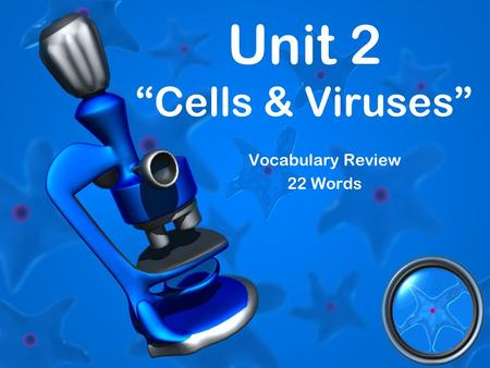 "Unit 2 ""Cells & Viruses"" Vocabulary Review 22 Words."