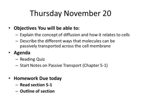 Thursday November 20 Objectives You will be able to: – Explain the concept of diffusion and how it relates to cells – Describe the different ways that.