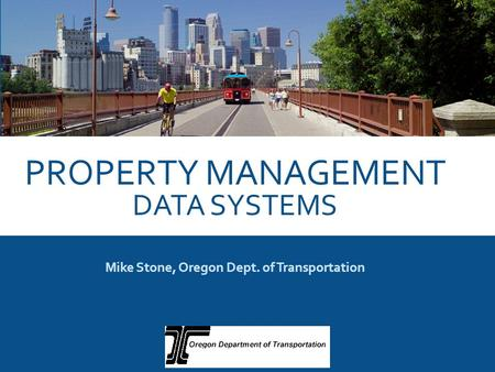 PROPERTY MANAGEMENT DATA SYSTEMS Mike Stone, Oregon Dept. of Transportation.