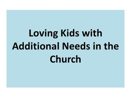 "Loving Kids with Additional Needs in the Church. Genesis 1:27: ""For God created humankind in His own image, in the image of God He created them; Male."
