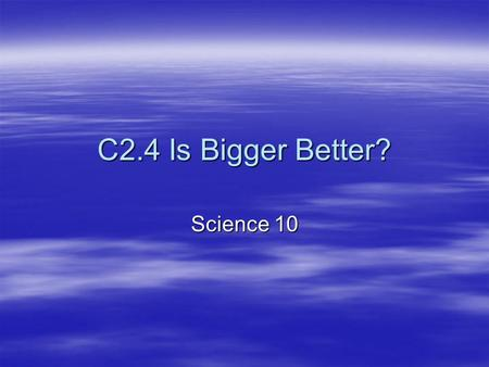 C2.4 Is Bigger Better? Science 10. Why are cells so small?  Cells are small so they can be efficient in transporting materials across their membranes.