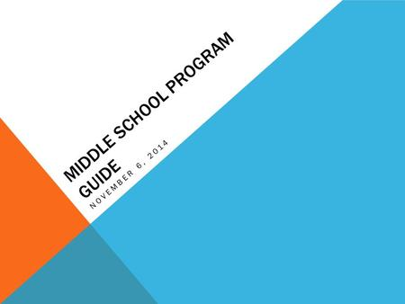 MIDDLE SCHOOL PROGRAM GUIDE NOVEMBER 6, 2014. MIDDLE SCHOOL PROGRAM GUIDE Tonight's purpose  Update on the 2015-2016 guide  Discussion of future vision.