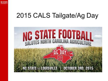 2015 CALS Tailgate/Ag Day. Tailgate/Ag Day Events Thursday, October 1 Student focused event in Wolf Plaza (outside Talley Student Union) Friday, October.