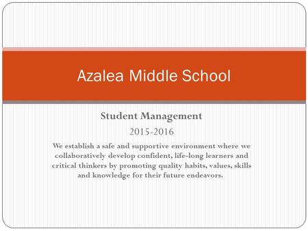 Student Management 2015-2016 We establish a safe and supportive environment where we collaboratively develop confident, life-long learners and critical.