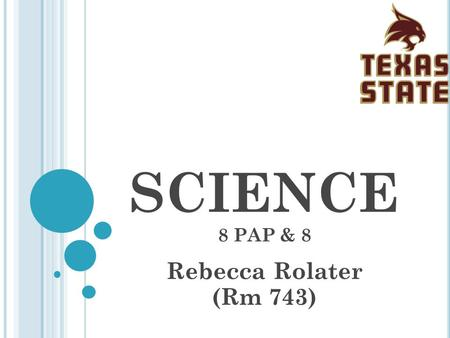SCIENCE 8 PAP & 8 Rebecca Rolater (Rm 743). C OURSE OF S TUDY GRADE EIGHT 1 st Nine Weeks Lab Safety, Chemistry: Periodic Table of Elements, Atoms, Formulas,