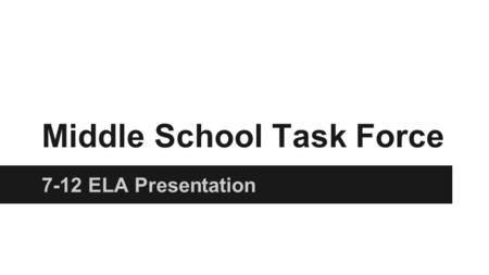 Middle School Task Force 7-12 ELA Presentation. Overview of Understanding by Design ● Seven Key Tenants ● Three Stages o Identify Desired Results o Determine.
