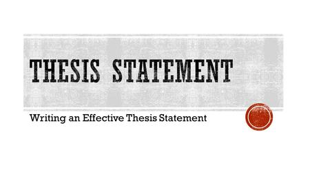 Writing an Effective Thesis Statement.  A thesis statement, or controlling idea, is the main point that a writer attempts to support in a piece of writing.